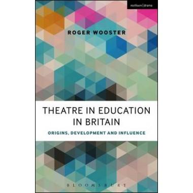 Theatre in Education in Britain :Origins, Development and Influence