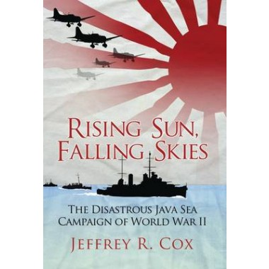 Rising Sun, Falling Skies :The disastrous Java Sea Campaign of World War II