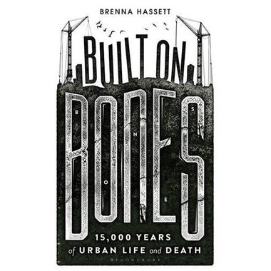 Built on Bones :15,000 Years of Urban Life and Death