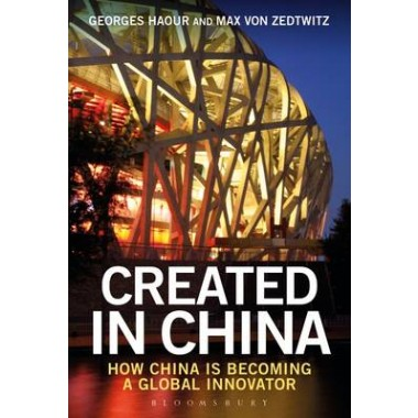 Created in China :How China is Becoming a Global Innovator