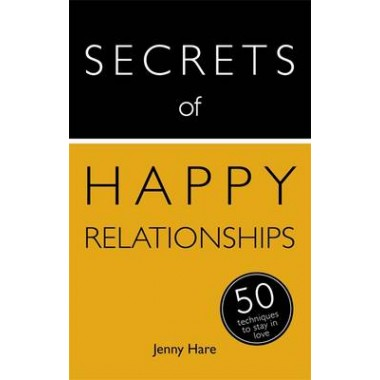 Secrets of Happy Relationships :50 Techniques to Stay in Love