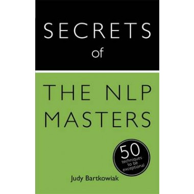 Secrets of the NLP Masters: 50 Techniques to be Exceptional