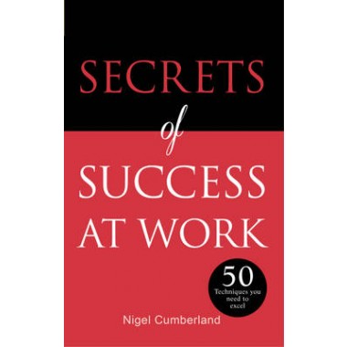 Secrets of Success at Work :50 Techniques to Excel