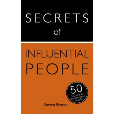 Secrets of Influential People :50 Techniques to Persuade People