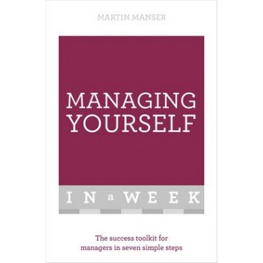Managing Yourself In A Week :The Success Toolkit For Managers In Seven Simple Steps