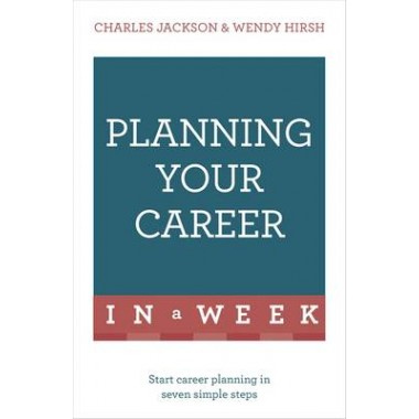 Planning Your Career In A Week :Start Your Career Planning In Seven Simple Steps