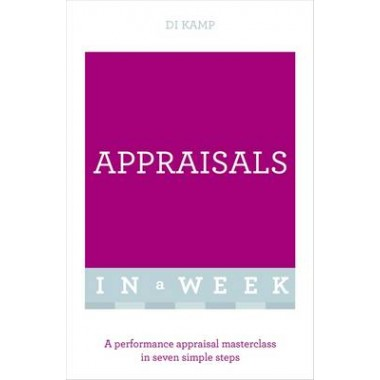 Appraisals In A Week :A Performance Appraisal Masterclass In Seven Simple Steps