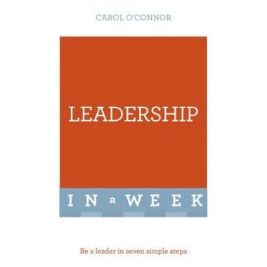 Leadership In A Week :Be A Leader In Seven Simple Steps