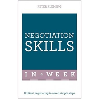 Negotiation Skills In A Week :Brilliant Negotiating In Seven Simple Steps