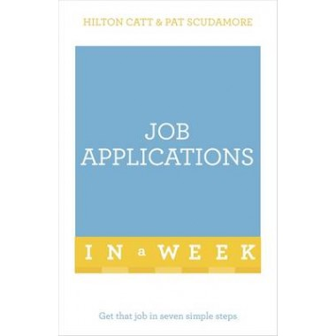 Job Applications In A Week :Get That Job In Seven Simple Steps
