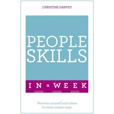 People Skills In A Week :Motivate Yourself And Others In Seven Simple Steps