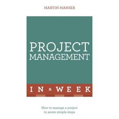Project Management In A Week :How To Manage A Project In Seven Simple Steps
