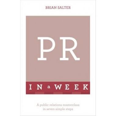 PR In A Week :A Public Relations Masterclass In Seven Simple Steps