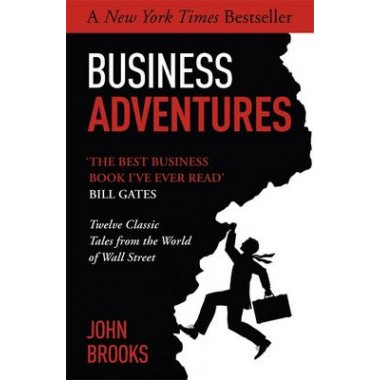 Business Adventures :Twelve Classic Tales from the World of Wall Street: The New York Times bestseller Bill Gates calls 'the best business book I've ever read'