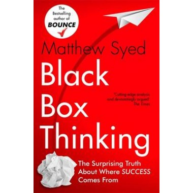 Black Box Thinking :Marginal Gains and the Secrets of High Performance