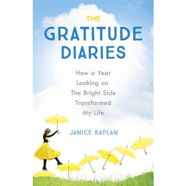 The Gratitude Diaries :How A Year Of Living Gratefully Changed My Life