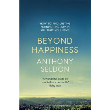 Beyond Happiness :How to find lasting meaning and joy in all that you have