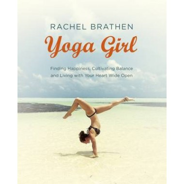 Yoga Girl :Finding Happiness, Cultivating Balance and Living with Your Heart Wide Open