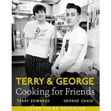 Terry & George - Feeding Friends :Great Recipes to Cook, Eat and Share