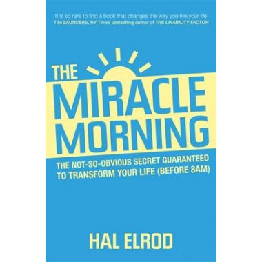 The Miracle Morning :The 6 Habits That Will Transform Your Life Before 8AM