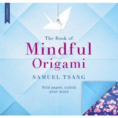 The Book of Mindful Origami :Fold paper, unfold your mind