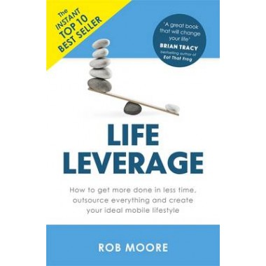 Life Leverage :How to Get More Done in Less Time, Outsource Everything & Create Your Ideal Mobile Lifestyle