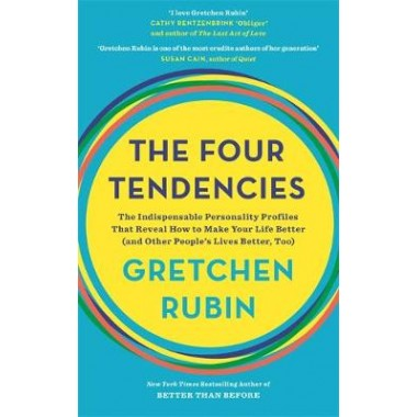 The Four Tendencies :The Indispensable Personality Profiles That Reveal How to Make Your Life Better (and Other Peoples Lives Better, Too)