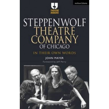 Steppenwolf Theatre Company of Chicago :In Their Own Words