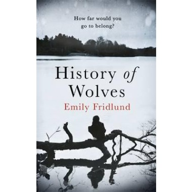 History of Wolves :Shortlisted for the 2017 Man Booker Prize