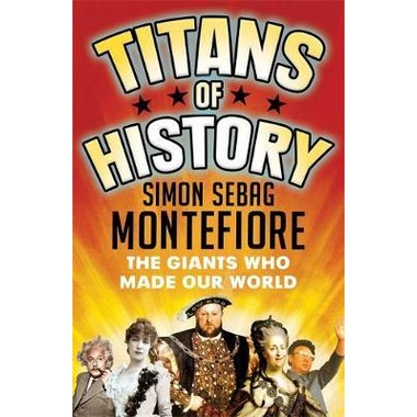 Titans of History :The Giants Who Made Our World