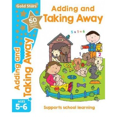 Gold Stars Adding and Taking Away Ages 5-6 :Supports School Learning