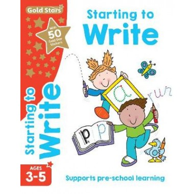 Gold Stars Starting to Write Ages 3-5 :Supports Pre-School Learning