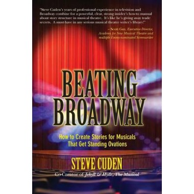 Beating Broadway :How to Create Stories for Musicals That Get Standing Ovations