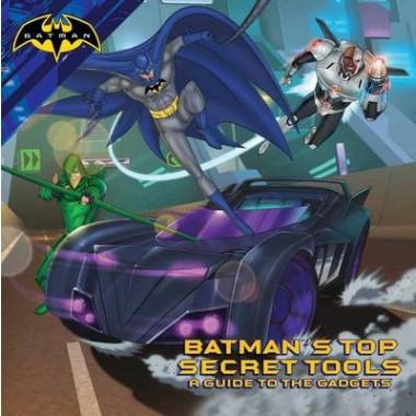 Batman's Top Secret Tools :A Guide to the Gadgets