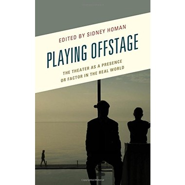 Playing Offstage :The Theater as a Presence or Factor in the Real World