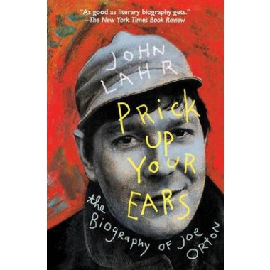 Prick Up Your Ears :The Biography of Joe Orton