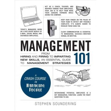 Management 101 :From Hiring and Firing to Imparting New Skills, an Essential Guide to Management Strategies