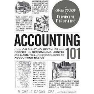 Accounting 101 :From Calculating Revenues and Profits to Determining Assets and Liabilities, an Essential Guide to Accounting Basics