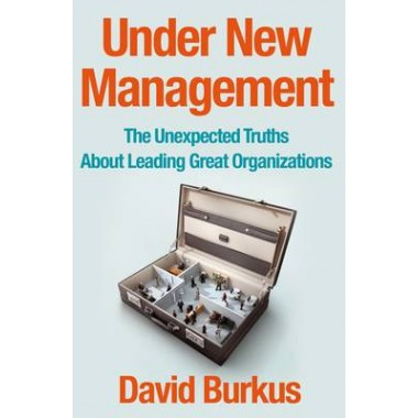 Under New Management :How Leading Organisations Are Upending Business as Usual