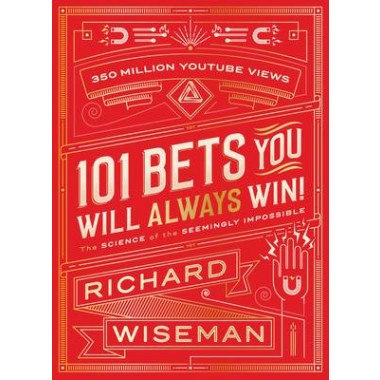 101 Bets You Will Always Win :The Science of the Seemingly Impossible