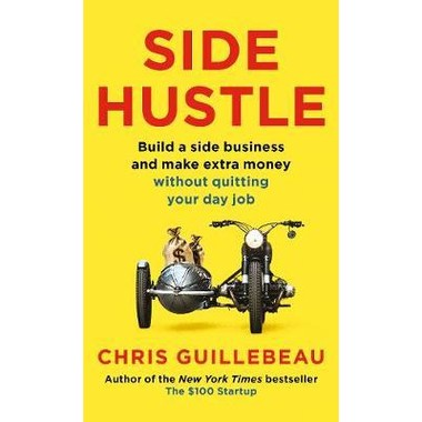 Side Hustle :Build a side business and make extra money - without quitting your day job