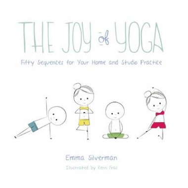 The Joy of Yoga :Fifty Sequences for Your Home and Studio Practice