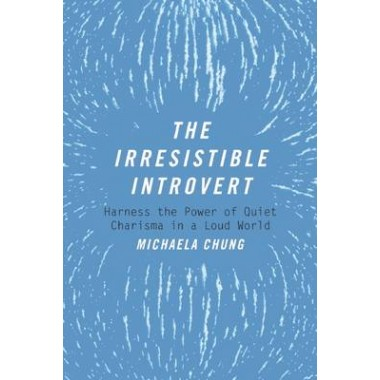 The Irresistible Introvert :Harness the Power of Quiet Charisma in a Loud World