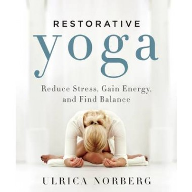 Restorative Yoga :Reduce Stress, Gain Energy, and Find Balance