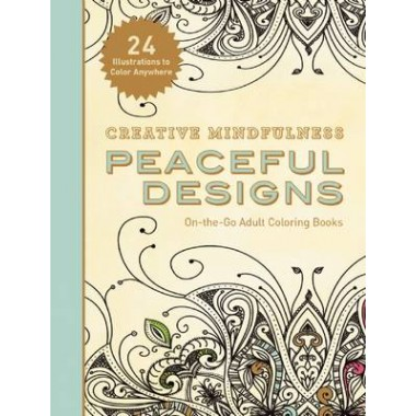 Creative Mindfulness: Peaceful Designs :On-the-Go Adult Coloring Books