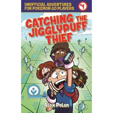 Catching the Jigglypuff Thief :Unofficial Adventures for Pokemon GO Players, Book One