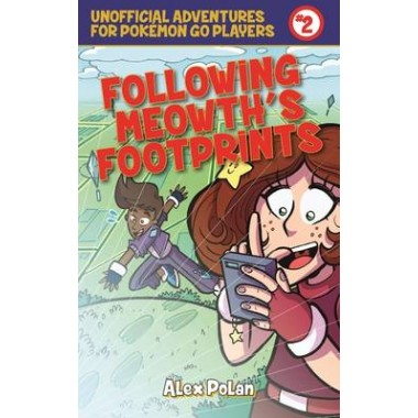 Following Meowth?s Footprints :Unofficial Adventures for Pokemon GO Players, Book Two