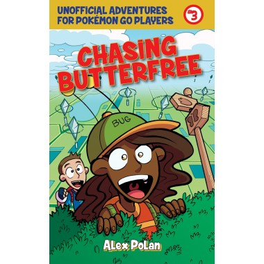 Chasing Butterfree :Unofficial Adventures for Pokemon GO Players, Book Three