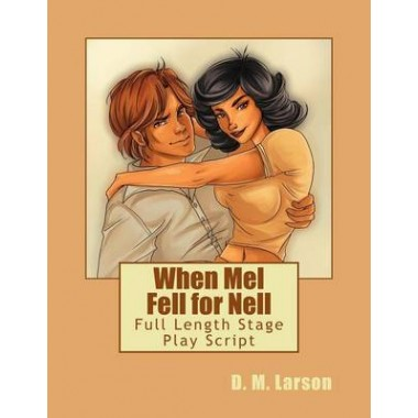 When Mel Fell for Nell :Full Length Stage Play Script