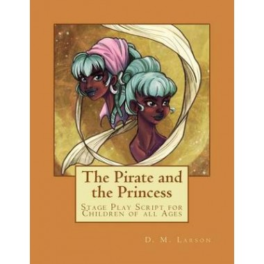 The Pirate and the Princess :Stage Play Script for Children of All Ages